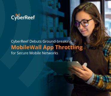 CyberReef Debuts Ground-breaking MobileWall App Throttling for Secure Mobile Networks